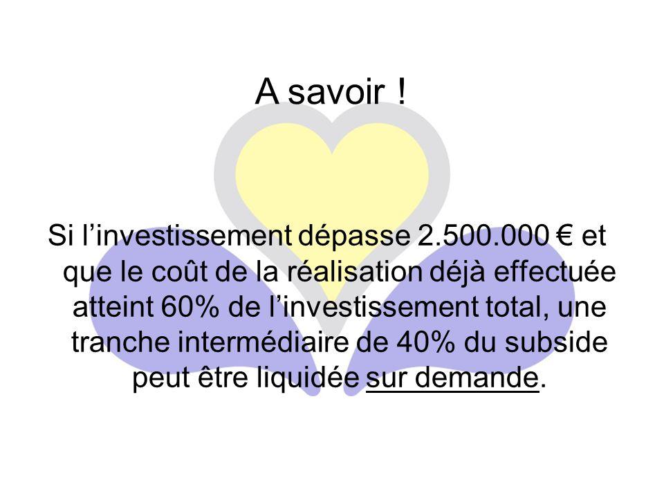 Si l'investissement dépasse 2.500.000 € et que le coût de la réalisation déjà effectuée atteint 60% de l'investissement total, une tranche intermédiaire de 40% du subside peut être liquidée sur demande.