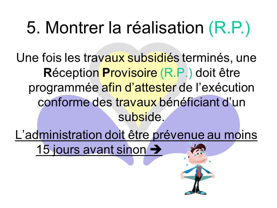 Une fois les travaux subsidiés terminés, une Réception Provisoire (R.P.) doit être programmée afin d'attester de l'exécution conforme des travaux bénéficiant d'un subside.
