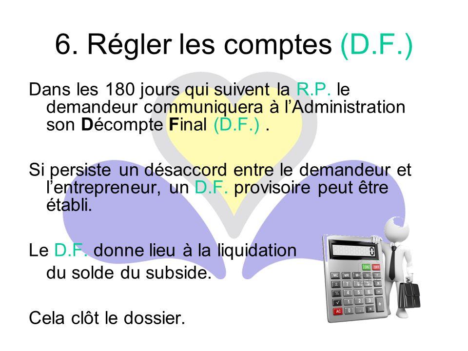 Dans les 180 jours qui suivent la R.P. le demandeur communiquera à l'Administration son Décompte Final (D.F.). Si persiste un désaccord entre le deman
