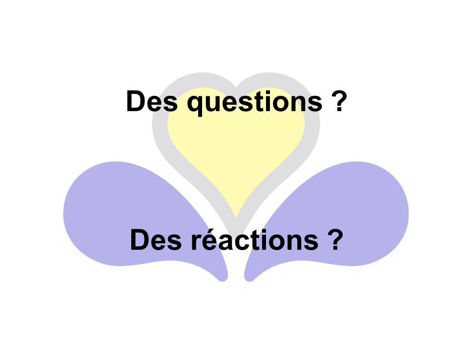 Des questions ? Des réactions ?