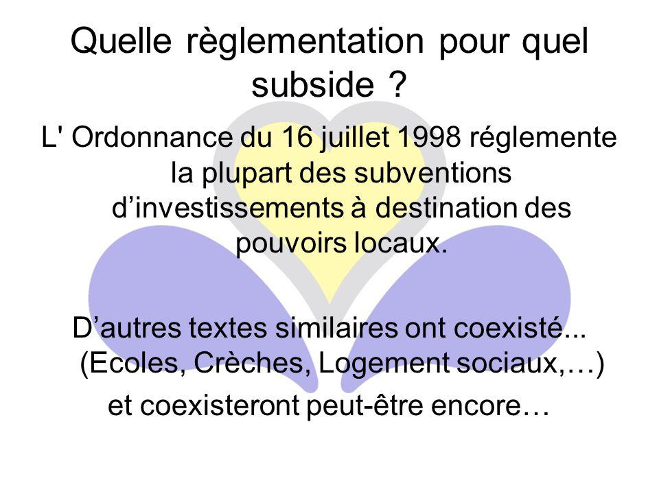 L' Ordonnance du 16 juillet 1998 réglemente la plupart des subventions d'investissements à destination des pouvoirs locaux. D'autres textes similaires