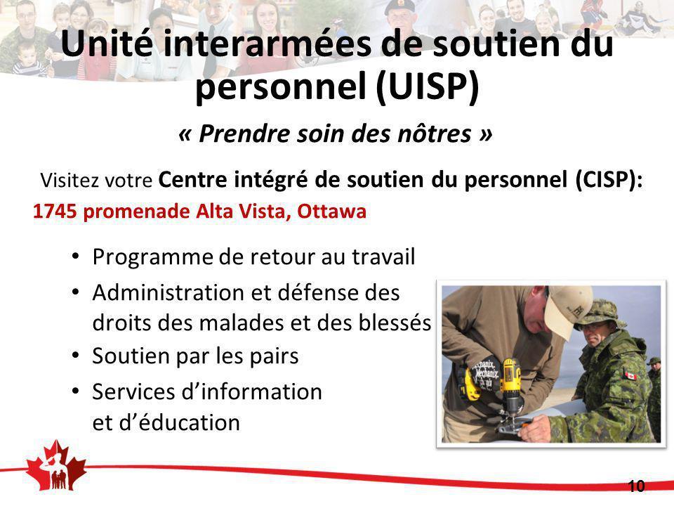 10 Unité interarmées de soutien du personnel (UISP) Visitez votre Centre intégré de soutien du personnel (CISP): 1745 promenade Alta Vista, Ottawa Pro