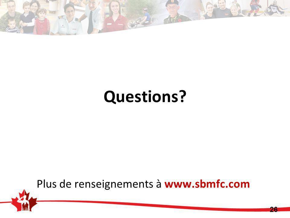 Questions? 26 Plus de renseignements à www.sbmfc.com