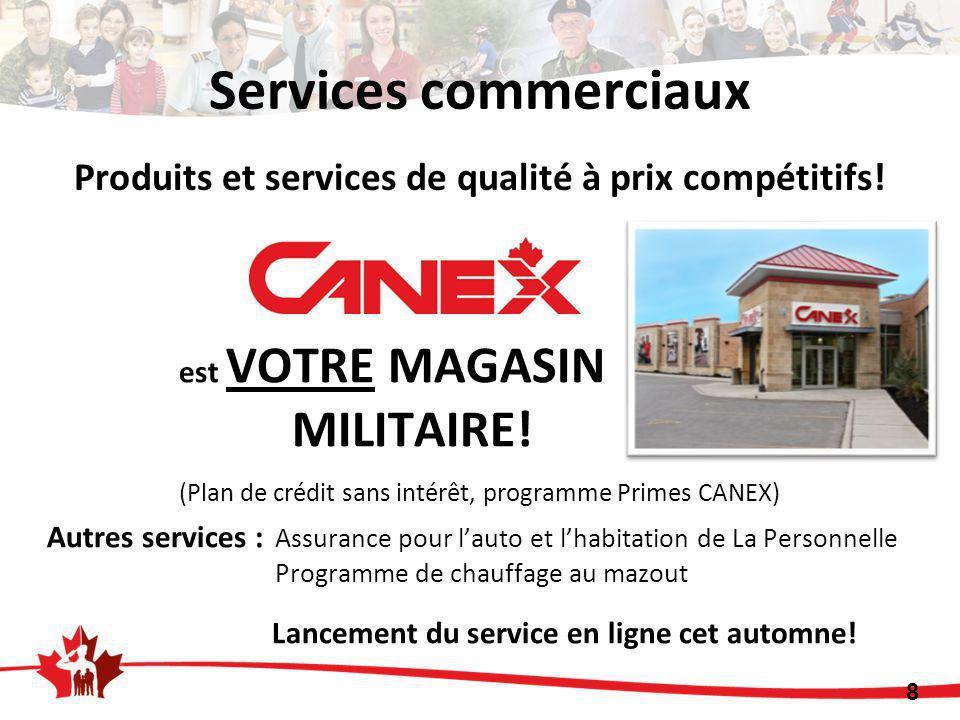 8 Services commerciaux est VOTRE MAGASIN MILITAIRE! (Plan de crédit sans intérêt, programme Primes CANEX) Autres services : Assurance pour l'auto et l