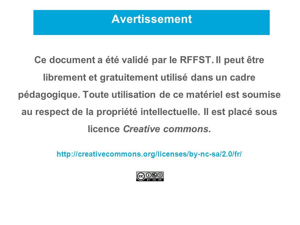 Avertissement 3 Ce document a été validé par le RFFST. Il peut être librement et gratuitement utilisé dans un cadre pédagogique. Toute utilisation de