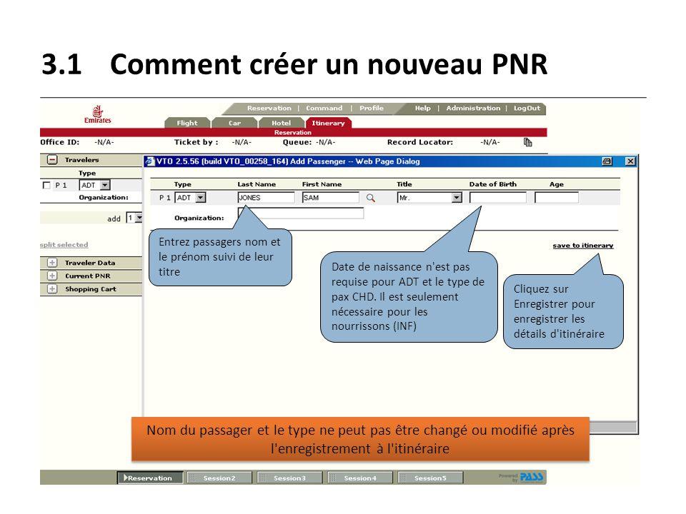 3.1Comment créer un nouveau PNR Entrez passagers nom et le prénom suivi de leur titre Cliquez sur Enregistrer pour enregistrer les détails d'itinérair