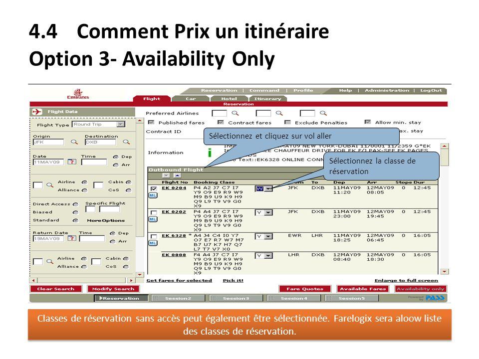 4.4Comment Prix un itinéraire Option 3- Availability Only Sélectionnez et cliquez sur vol aller Sélectionnez la classe de réservation Classes de réser