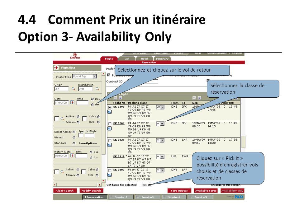 4.4Comment Prix un itinéraire Option 3- Availability Only Sélectionnez et cliquez sur le vol de retour Sélectionnez la classe de réservation Cliquez s