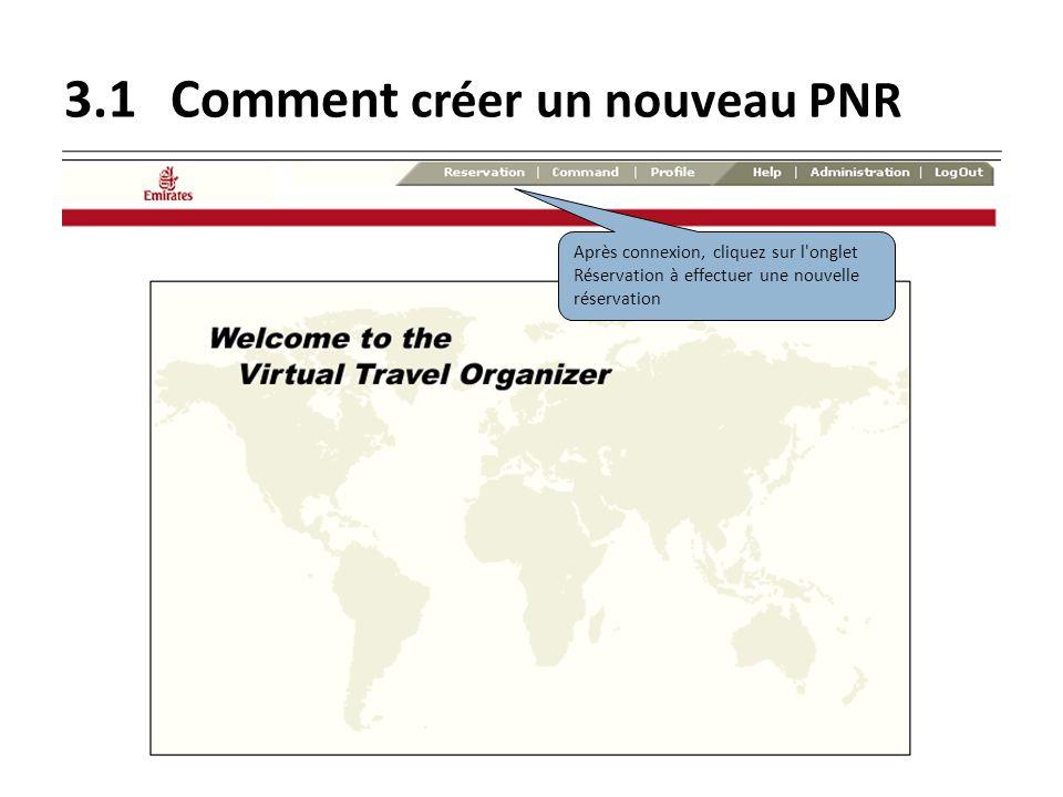 3.1Comment créer un nouveau PNR Après connexion, cliquez sur l'onglet Réservation à effectuer une nouvelle réservation