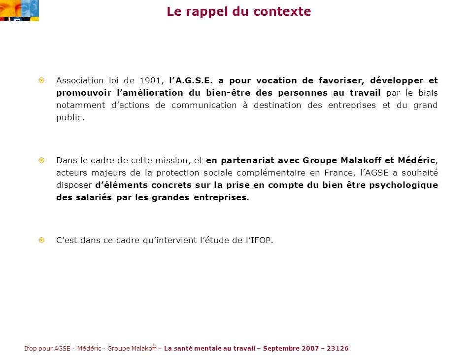 Ifop pour AGSE - Médéric - Groupe Malakoff – La santé mentale au travail – Septembre 2007 – 23126 Le rappel du contexte Association loi de 1901, l'A.G.S.E.