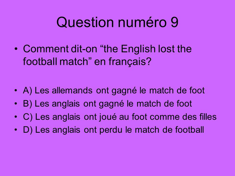 Question numéro 9 Comment dit-on the English lost the football match en français.