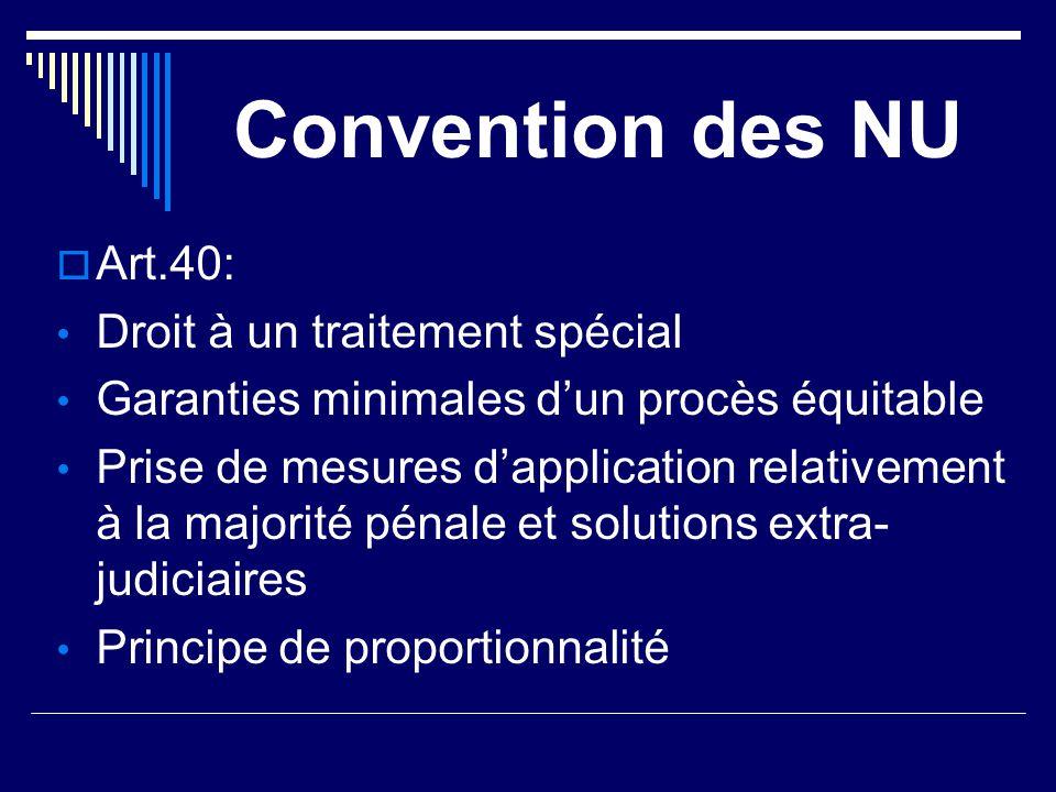 Convention des NU  Art.40: Droit à un traitement spécial Garanties minimales d'un procès équitable Prise de mesures d'application relativement à la m