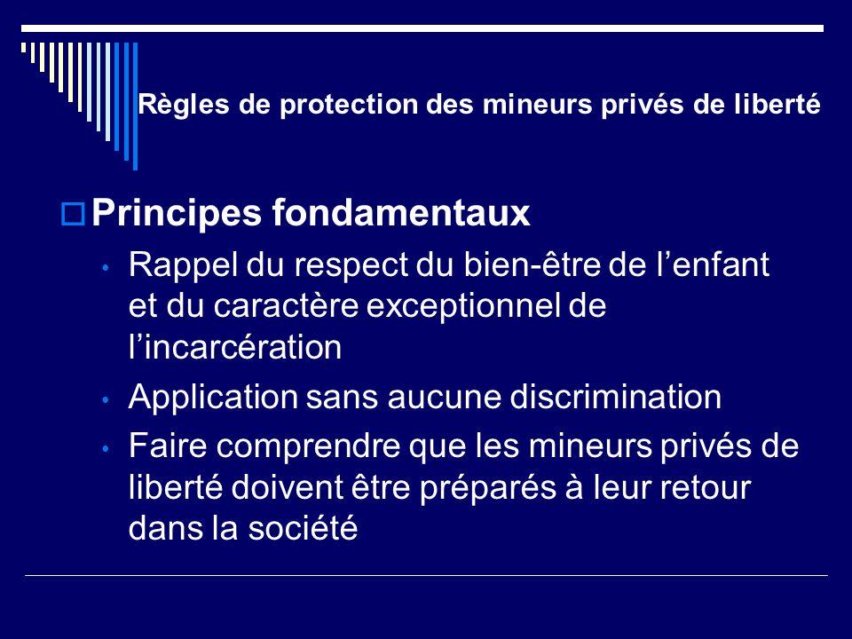 Règles de protection des mineurs privés de liberté  Principes fondamentaux Rappel du respect du bien-être de l'enfant et du caractère exceptionnel de
