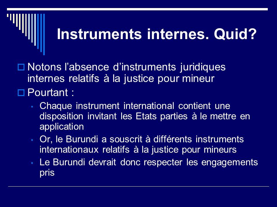 Instruments internes. Quid?  Notons l'absence d'instruments juridiques internes relatifs à la justice pour mineur  Pourtant : Chaque instrument inte