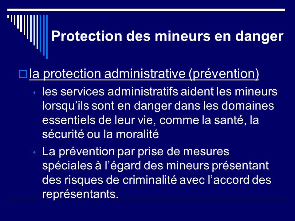 Protection des mineurs en danger  la protection administrative (prévention) les services administratifs aident les mineurs lorsqu'ils sont en danger