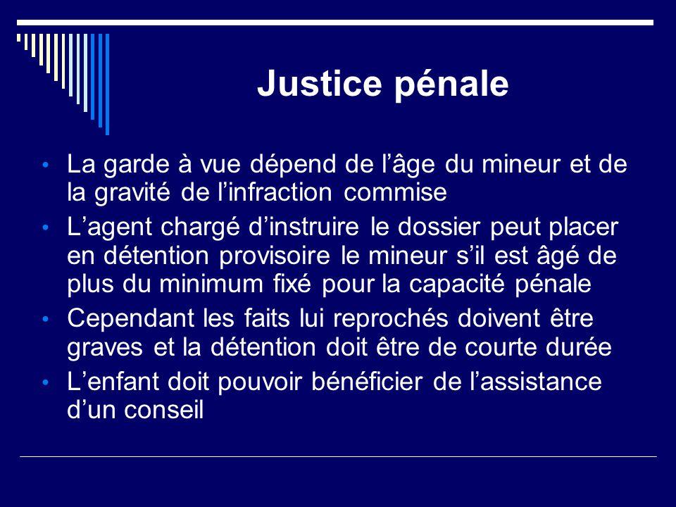 Justice pénale La garde à vue dépend de l'âge du mineur et de la gravité de l'infraction commise L'agent chargé d'instruire le dossier peut placer en