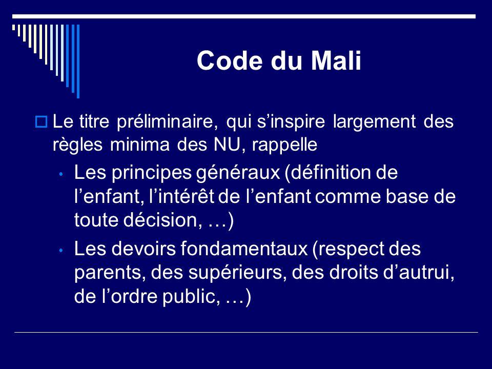 Code du Mali  Le titre préliminaire, qui s'inspire largement des règles minima des NU, rappelle Les principes généraux (définition de l'enfant, l'int