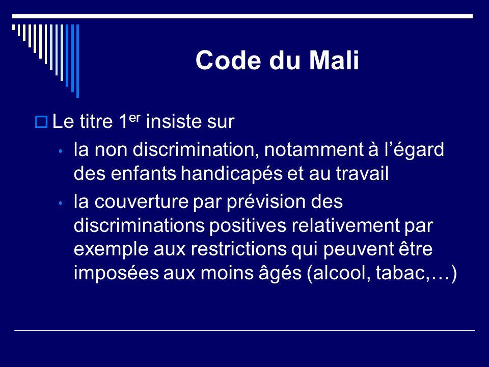 Code du Mali  Le titre 1 er insiste sur la non discrimination, notamment à l'égard des enfants handicapés et au travail la couverture par prévision d