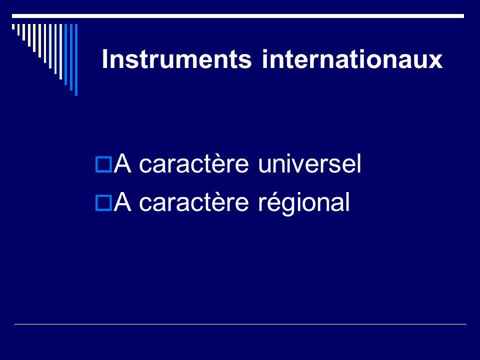 Instruments internationaux  A caractère universel  A caractère régional