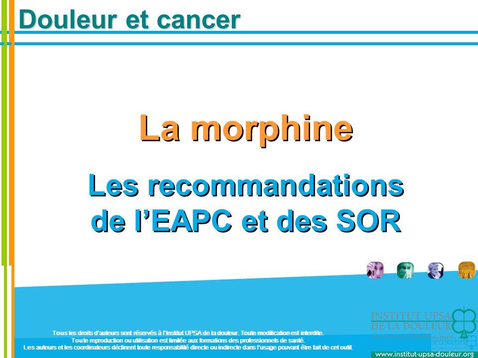 Douleur et cancer La morphine Les recommandations de l'EAPC et des SOR La morphine Les recommandations de l'EAPC et des SOR Tous les droits d'auteurs