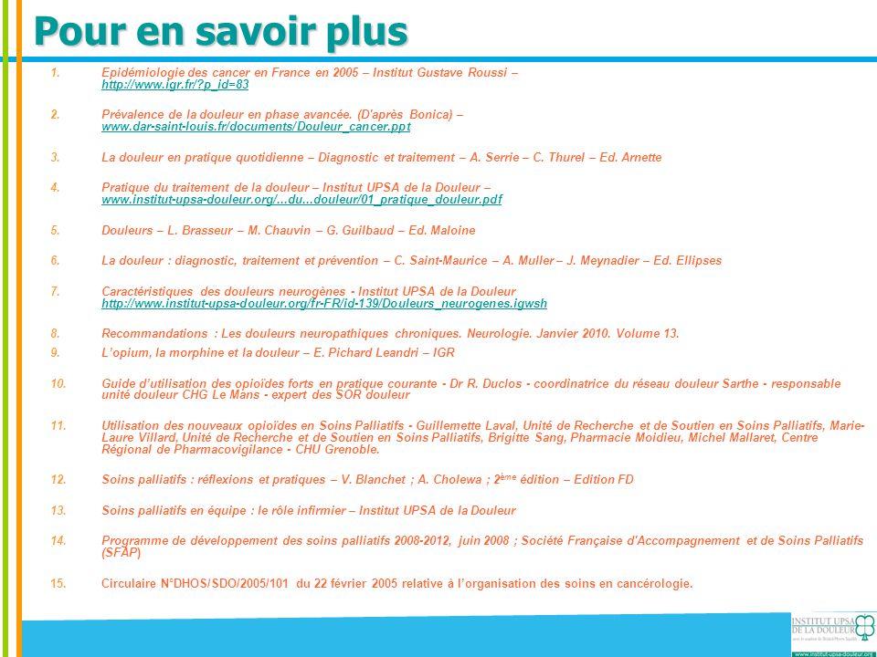 Pour en savoir plus 1.Epidémiologie des cancer en France en 2005 – Institut Gustave Roussi – http://www.igr.fr/?p_id=83 http://www.igr.fr/?p_id=83 2.P