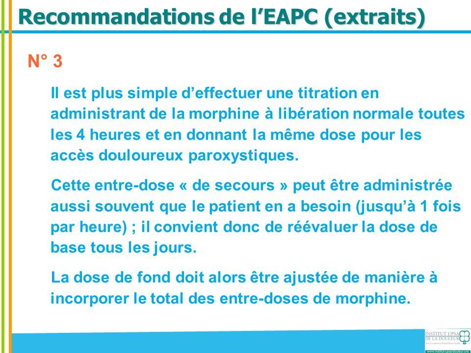 Recommandations de l'EAPC (extraits) N° 3 Il est plus simple d'effectuer une titration en administrant de la morphine à libération normale toutes les