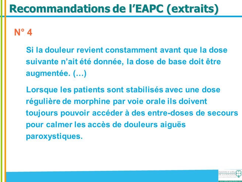 Recommandations de l'EAPC (extraits) N° 4 Si la douleur revient constamment avant que la dose suivante n'ait été donnée, la dose de base doit être aug