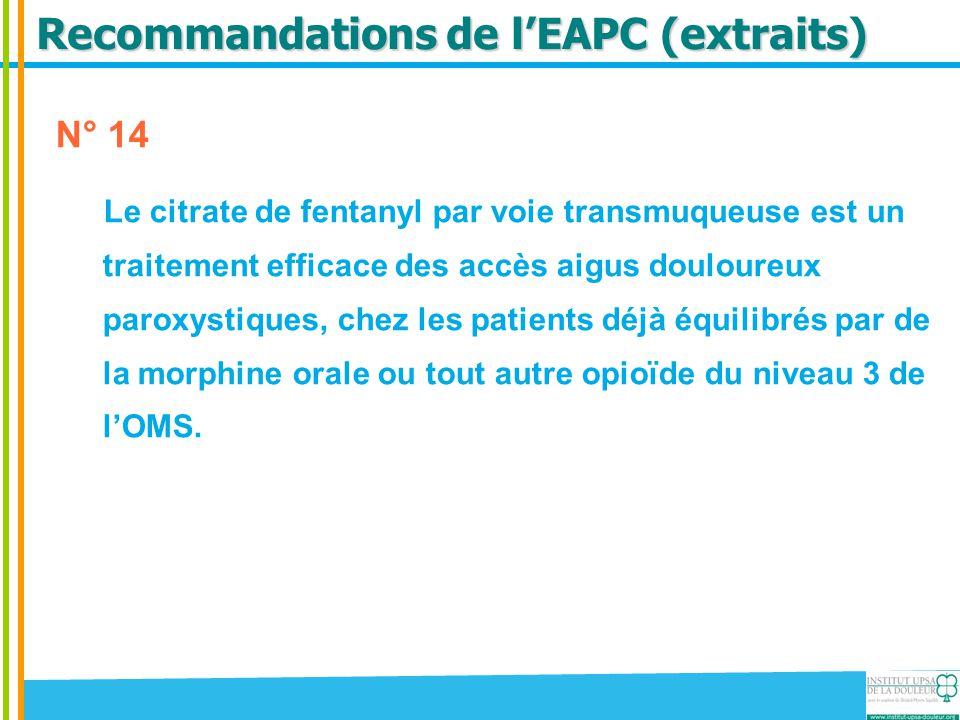Recommandations de l'EAPC (extraits) N° 14 Le citrate de fentanyl par voie transmuqueuse est un traitement efficace des accès aigus douloureux paroxys