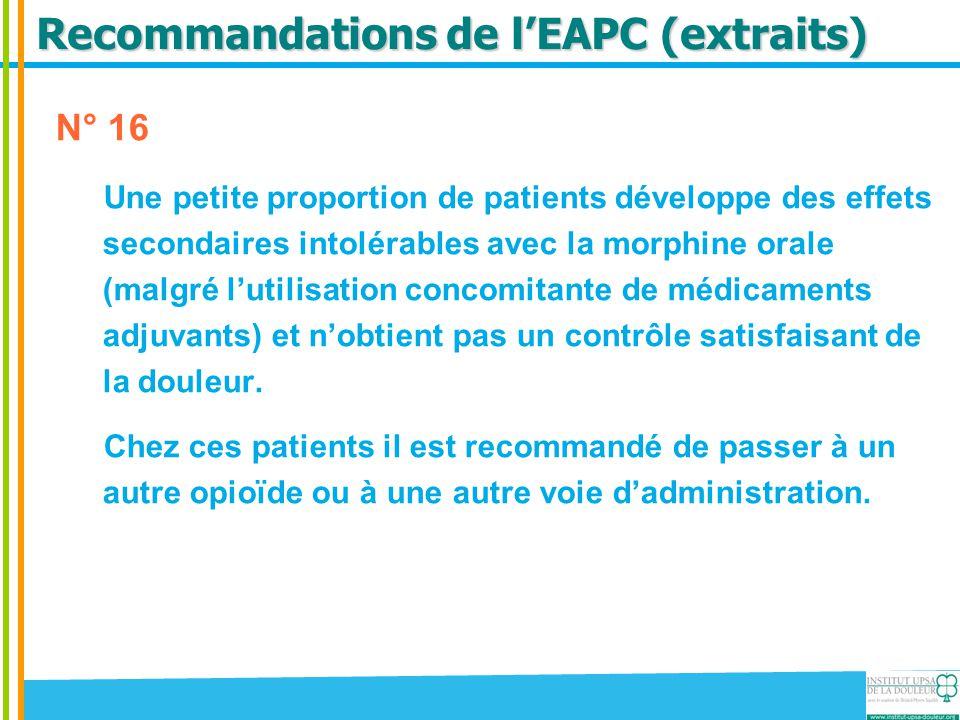 Recommandations de l'EAPC (extraits) N° 16 Une petite proportion de patients développe des effets secondaires intolérables avec la morphine orale (mal