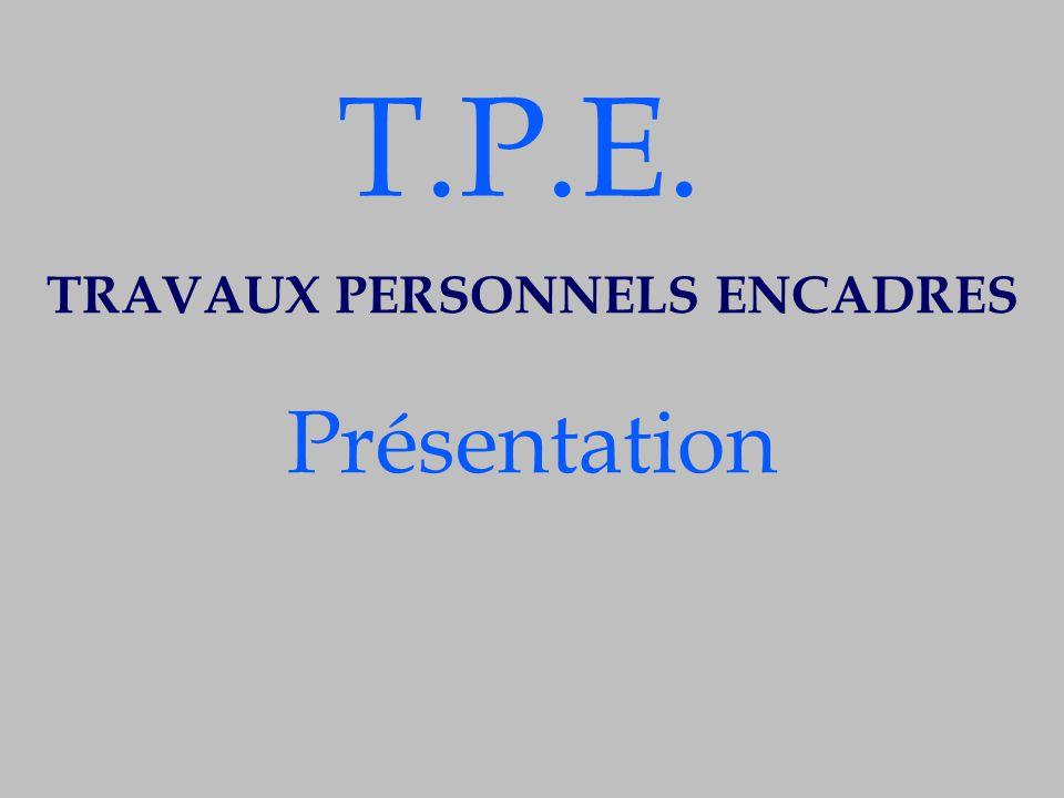 TRAVAUX PERSONNELS ENCADRES Présentation T.P.E.