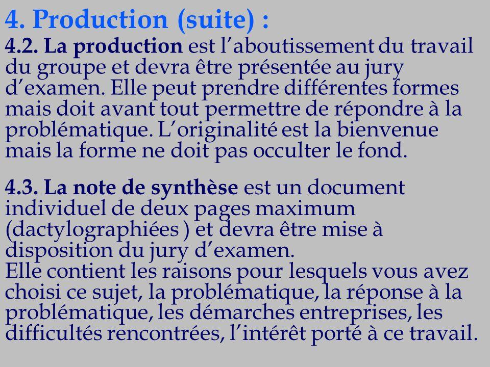 4. Production (suite) : 4.2. La production est l'aboutissement du travail du groupe et devra être présentée au jury d'examen. Elle peut prendre différ