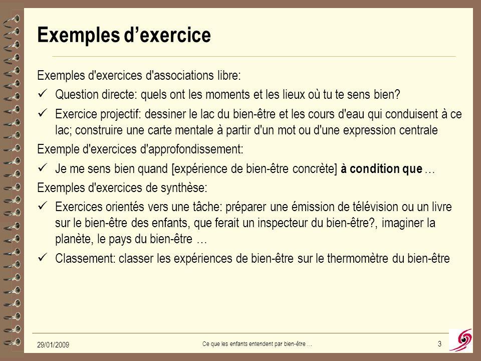29/01/2009 Ce que les enfants entendent par bien-être … 3 Exemples d'exercice Exemples d exercices d associations libre: Question directe: quels ont les moments et les lieux où tu te sens bien.
