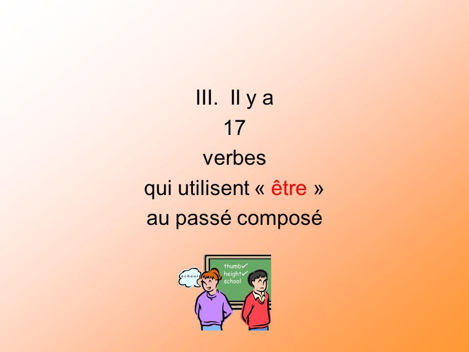 III. Il y a 17 verbes qui utilisent « être » au passé composé