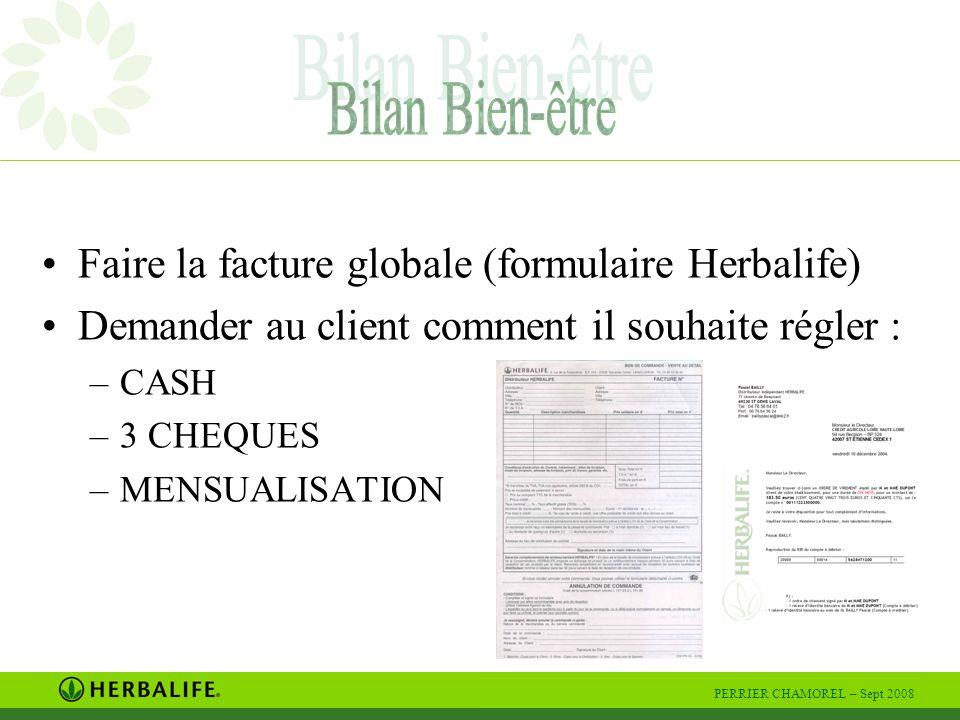 PERRIER CHAMOREL – Sept 2008 Faire la facture globale (formulaire Herbalife) Demander au client comment il souhaite régler : –CASH –3 CHEQUES –MENSUALISATION