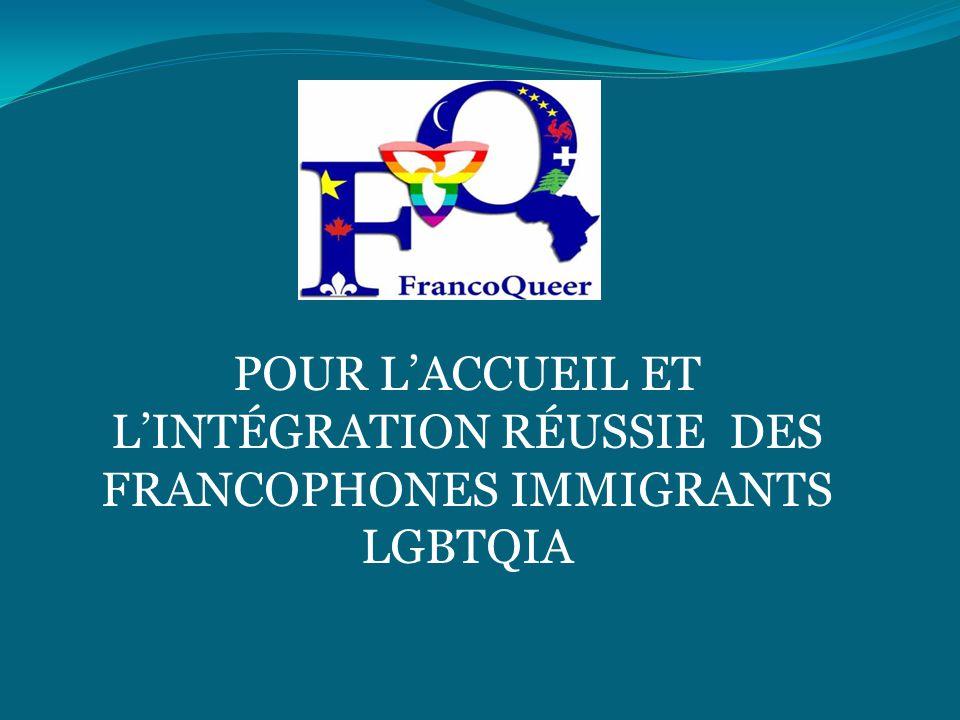 POUR L'ACCUEIL ET L'INTÉGRATION RÉUSSIE DES FRANCOPHONES IMMIGRANTS LGBTQIA