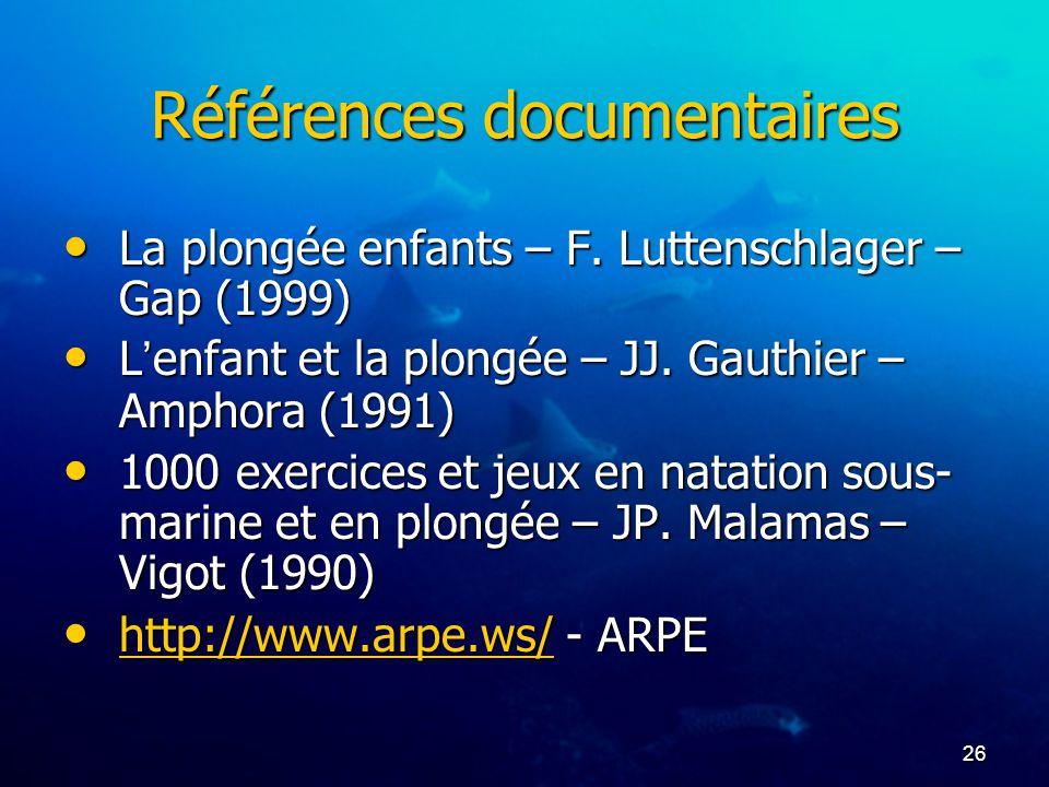 26 Références documentaires La plongée enfants – F. Luttenschlager – Gap (1999) La plongée enfants – F. Luttenschlager – Gap (1999) L ' enfant et la p