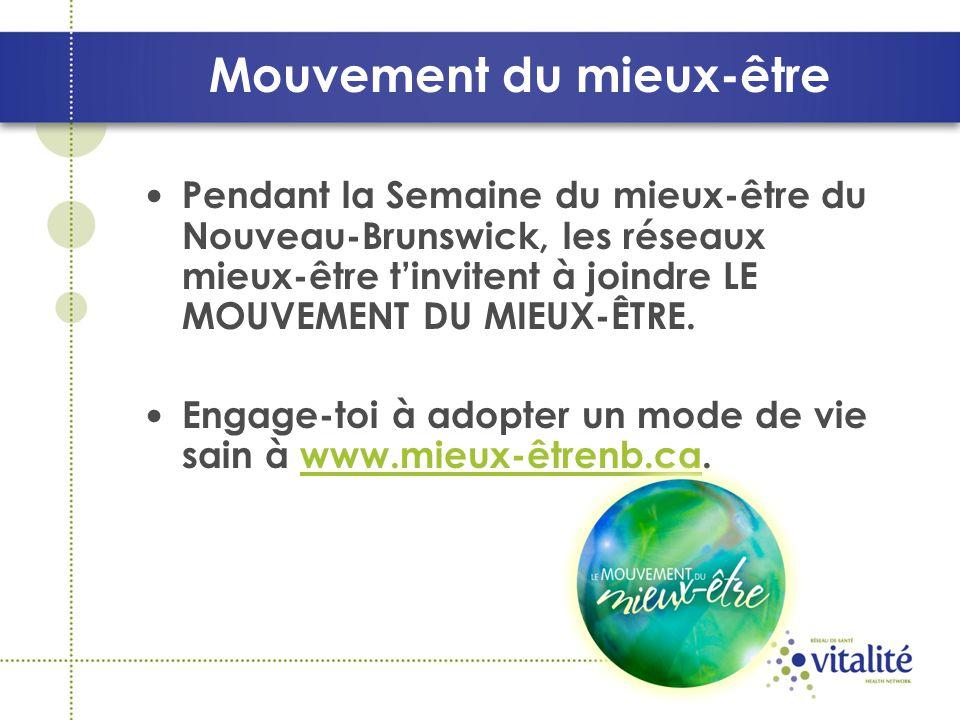 Mouvement du mieux-être Pendant la Semaine du mieux-être du Nouveau-Brunswick, les réseaux mieux-être t'invitent à joindre LE MOUVEMENT DU MIEUX-ÊTRE.