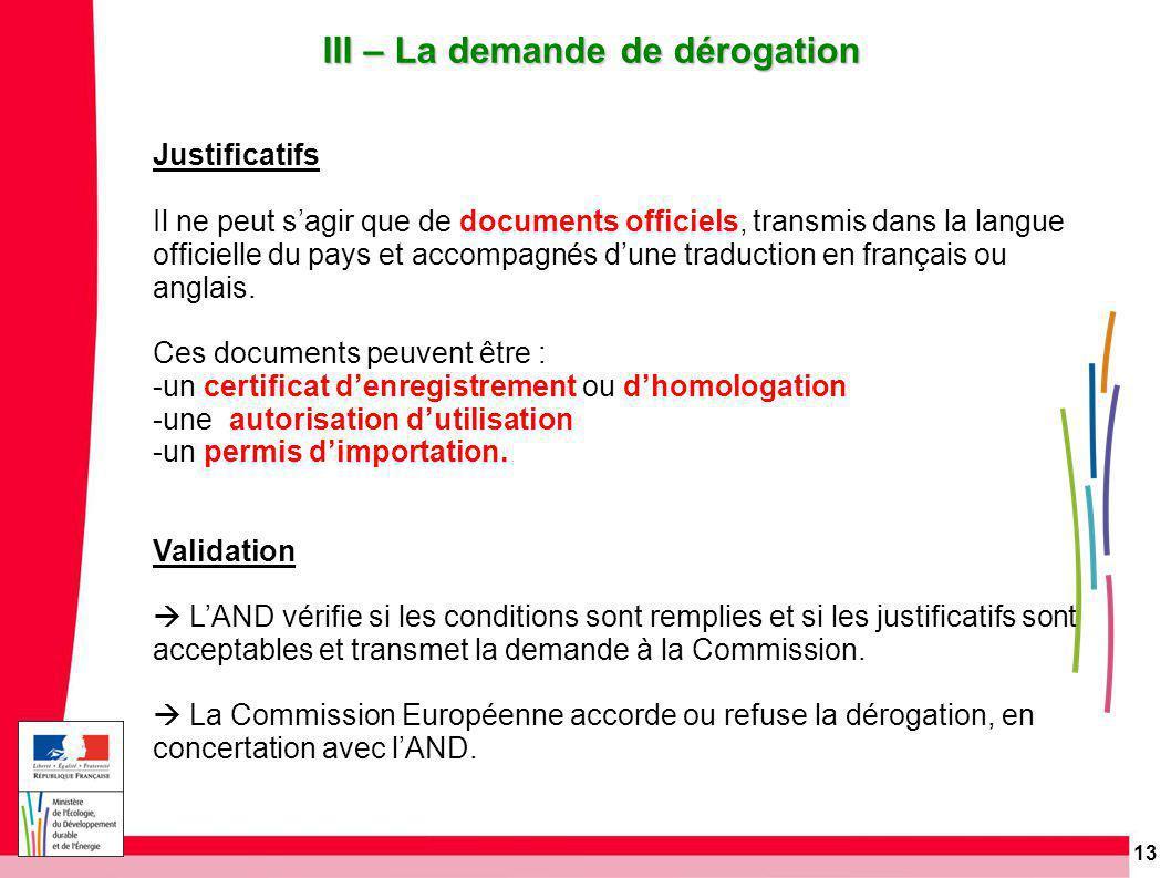 13 III – La demande de dérogation Justificatifs Il ne peut s'agir que de documents officiels, transmis dans la langue officielle du pays et accompagnés d'une traduction en français ou anglais.