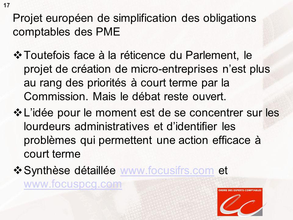17 Projet européen de simplification des obligations comptables des PME  Toutefois face à la réticence du Parlement, le projet de création de micro-e