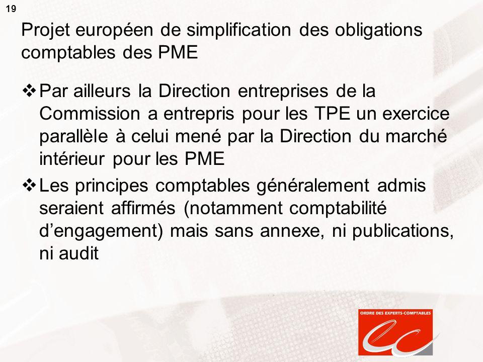 19 Projet européen de simplification des obligations comptables des PME  Par ailleurs la Direction entreprises de la Commission a entrepris pour les
