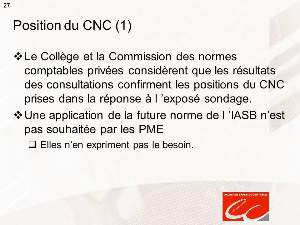 27 Position du CNC (1)  Le Collège et la Commission des normes comptables privées considèrent que les résultats des consultations confirment les posi
