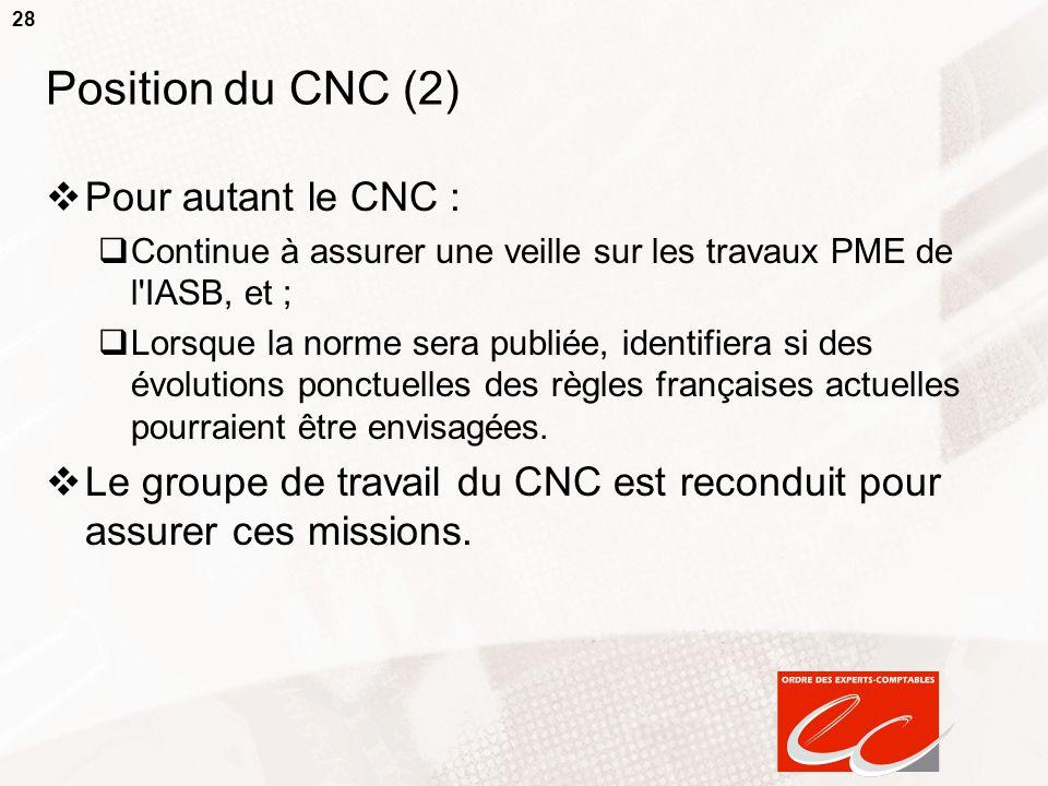 28 Position du CNC (2)  Pour autant le CNC :  Continue à assurer une veille sur les travaux PME de l'IASB, et ;  Lorsque la norme sera publiée, ide
