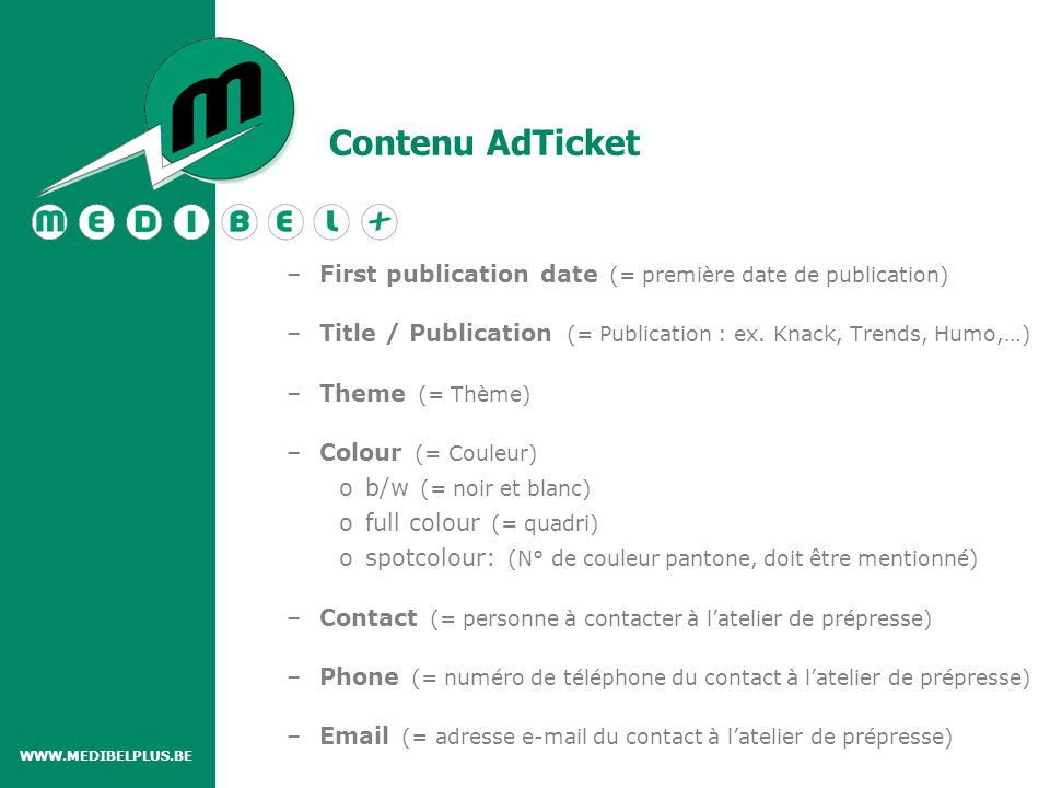 Contenu AdTicket –First publication date (= première date de publication) –Title / Publication (= Publication : ex. Knack, Trends, Humo,…) –Theme (= T