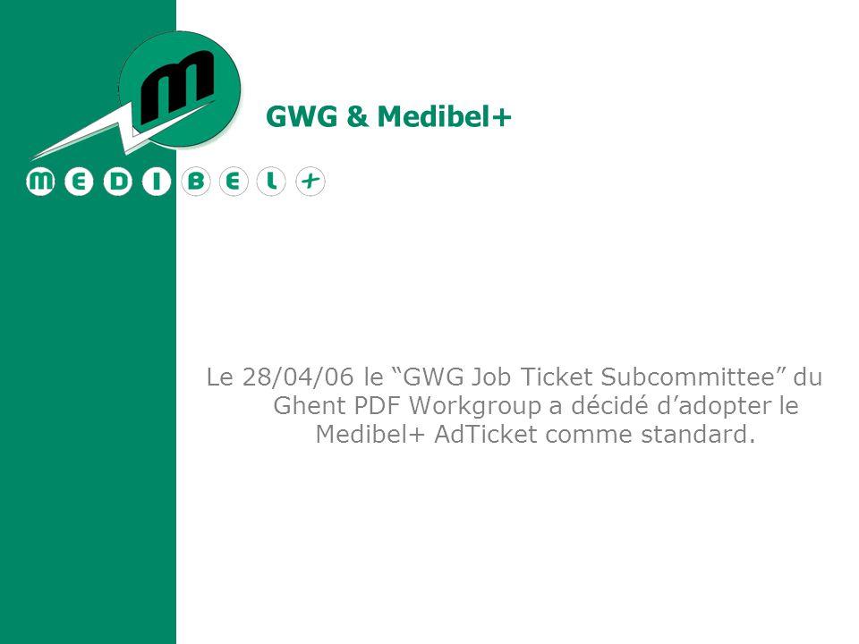 Le 28/04/06 le GWG Job Ticket Subcommittee du Ghent PDF Workgroup a décidé d'adopter le Medibel+ AdTicket comme standard.