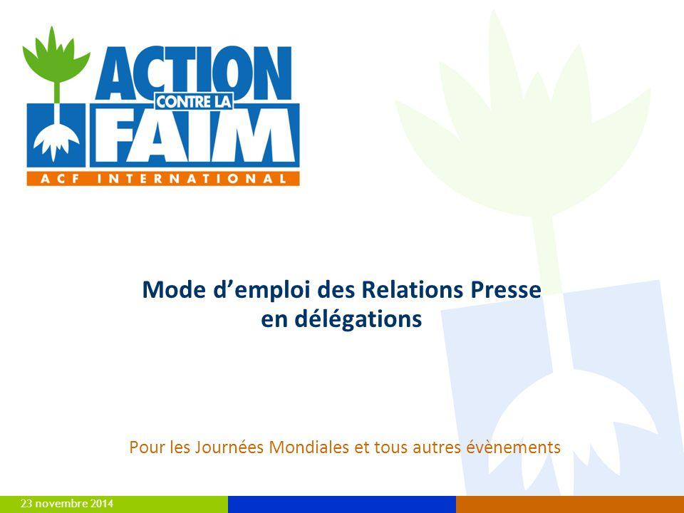 23 novembre 2014 Pour les Journées Mondiales et tous autres évènements Mode d'emploi des Relations Presse en délégations