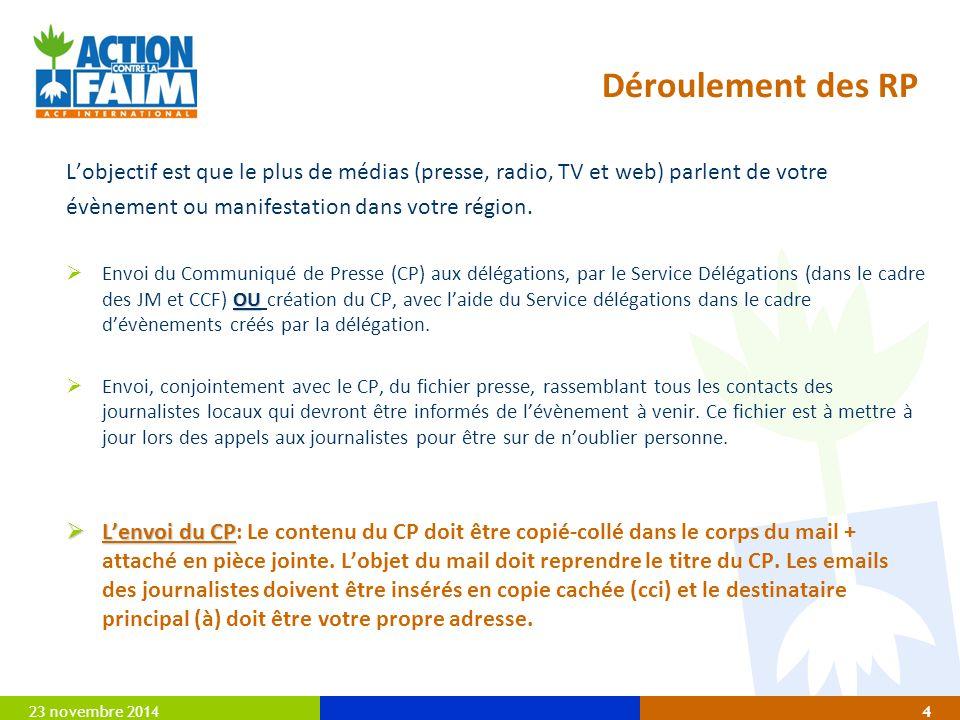 23 novembre 20144 Déroulement des RP L'objectif est que le plus de médias (presse, radio, TV et web) parlent de votre évènement ou manifestation dans votre région.
