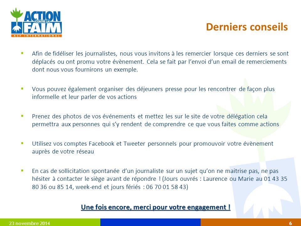 23 novembre 20146 Derniers conseils  Afin de fidéliser les journalistes, nous vous invitons à les remercier lorsque ces derniers se sont déplacés ou ont promu votre évènement.