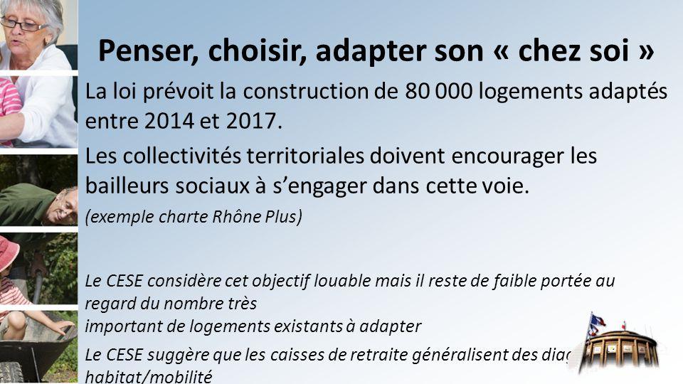 Penser, choisir, adapter son « chez soi » La loi prévoit la construction de 80 000 logements adaptés entre 2014 et 2017.