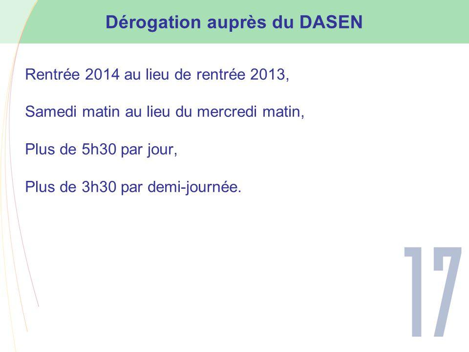 Dérogation auprès du DASEN Rentrée 2014 au lieu de rentrée 2013, Samedi matin au lieu du mercredi matin, Plus de 5h30 par jour, Plus de 3h30 par demi-journée.