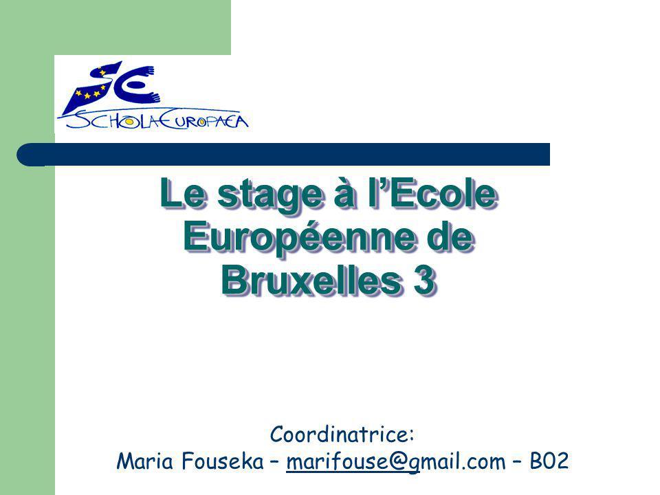 Le stage à l'Ecole Européenne de Bruxelles 3 Coordinatrice: Maria Fouseka – marifouse@gmail.com – B02marifouse@g